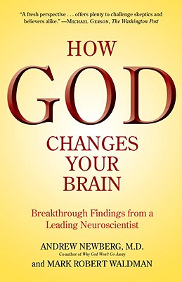 How God Changes Your Brain By Newberg, Andrew, M.D./ Waldman, Mark Robert