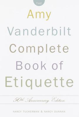 The Amy Vanderbilt Complete Book of Etiquette By Tuckerman, Nancy/ Dunnan, Nancy/ Vanderbilt, Amy