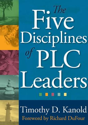 The Five Disciplines of Plc Leaders By Kanold, Timothy D.